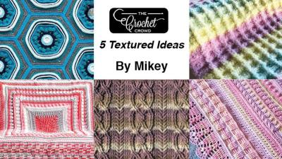 5 Crochet Textured Ideas by Mikey + Tutorials
