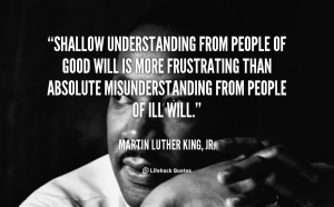 quote-Martin-Luther-King-Jr.-shallow-understanding-from-people-of-good-will-100792_1