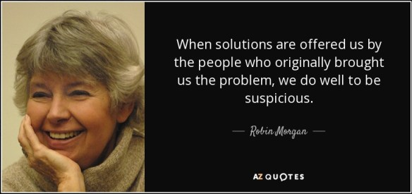 quote-when-solutions-are-offered-us-by-the-people-who-originally-brought-us-the-problem-we-robin-morgan-115-47-59