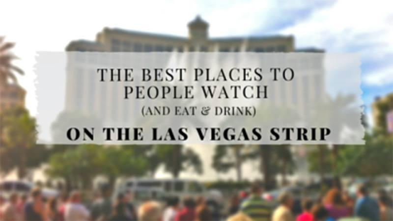 The Best Places to People Watch on the Las Vegas Strip