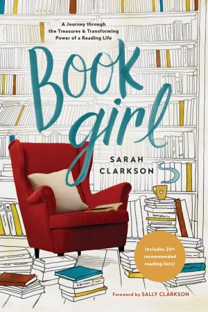 Book Girl Cover - Sarah Clarkson on the reading life