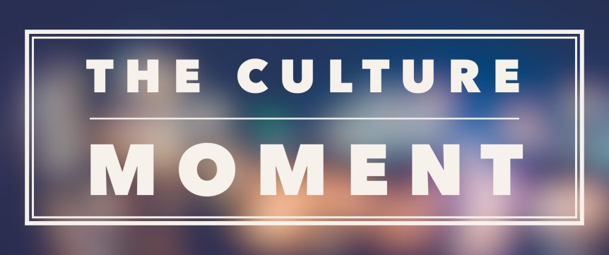 The Culture Moment