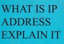 WHAT IS IP ADDRESS, EXPLAIN IT ?