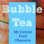 Bubble Tea: My Current Obsession