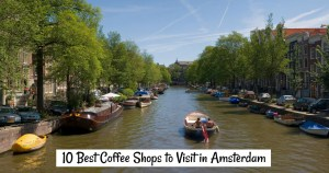 10 Best Coffee Shops in Amsterdam to Visit in 2017