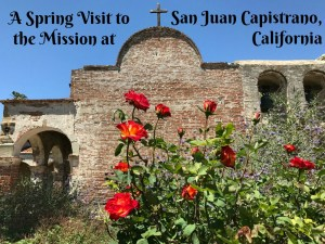 Exploring San Juan Capistrano, the Gardens and the Mission
