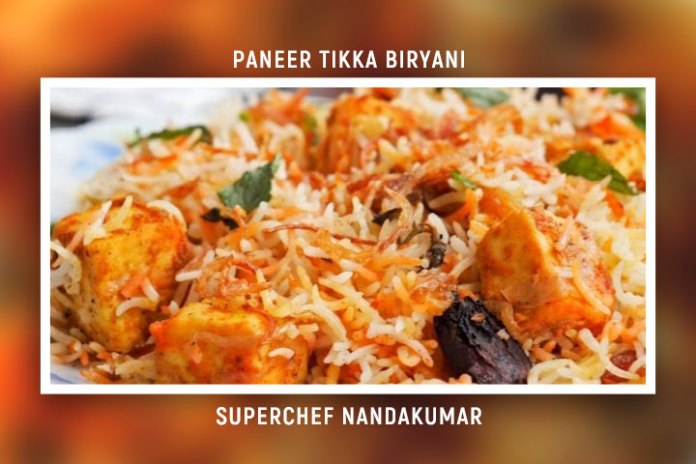 Paneer Tikka Biryani | Recipe by SuperChef Nandakumar