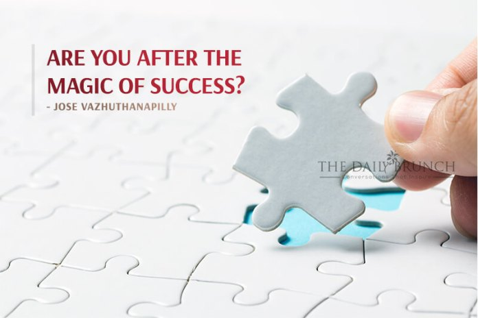 Are you after the magic of success? Jose Vazhuthanapilly