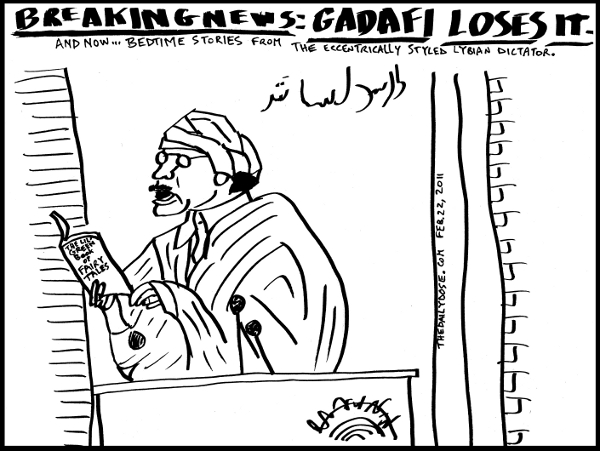 cartoon about  lybian leader muammar gadaffi ranting during the arab revolt in February 2011 , from laughzilla for TheDailyDose.com