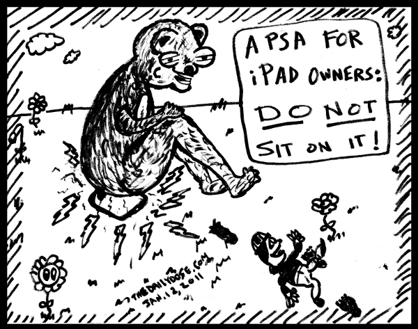 A cartoon  PSA for iPad owners: DO NOT SIT ON IT. from TheDailyDose.com