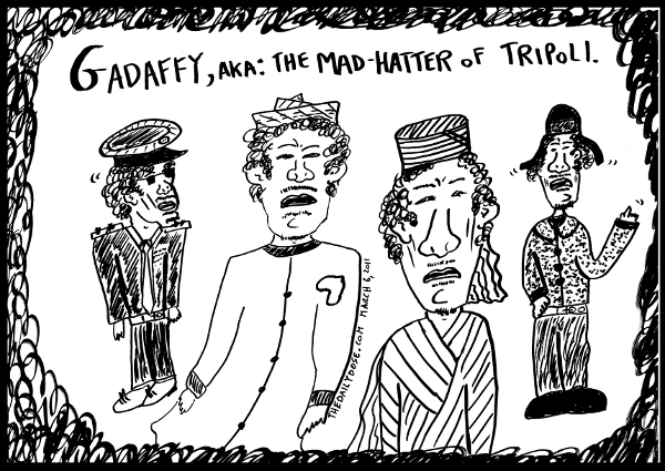 cartoon about lybian leader muammar ghaddafi the mad hatter of tripoli Libya , from laughzilla for TheDailyDose.com