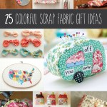 25 Colorful Scrap Fabric Ideas and Tutorials