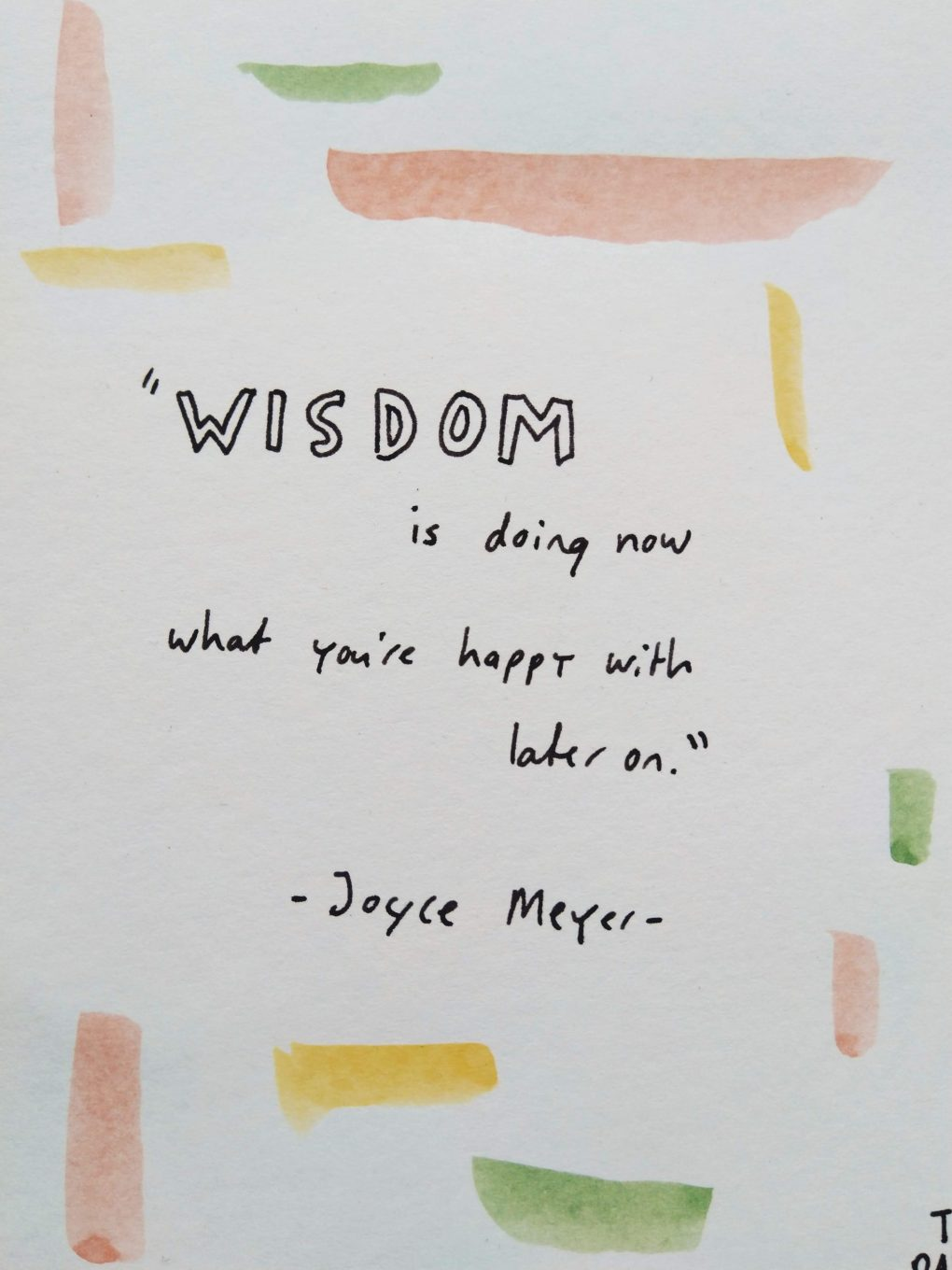 wisdom is doing now what you're happy with later on joyce meyer quote