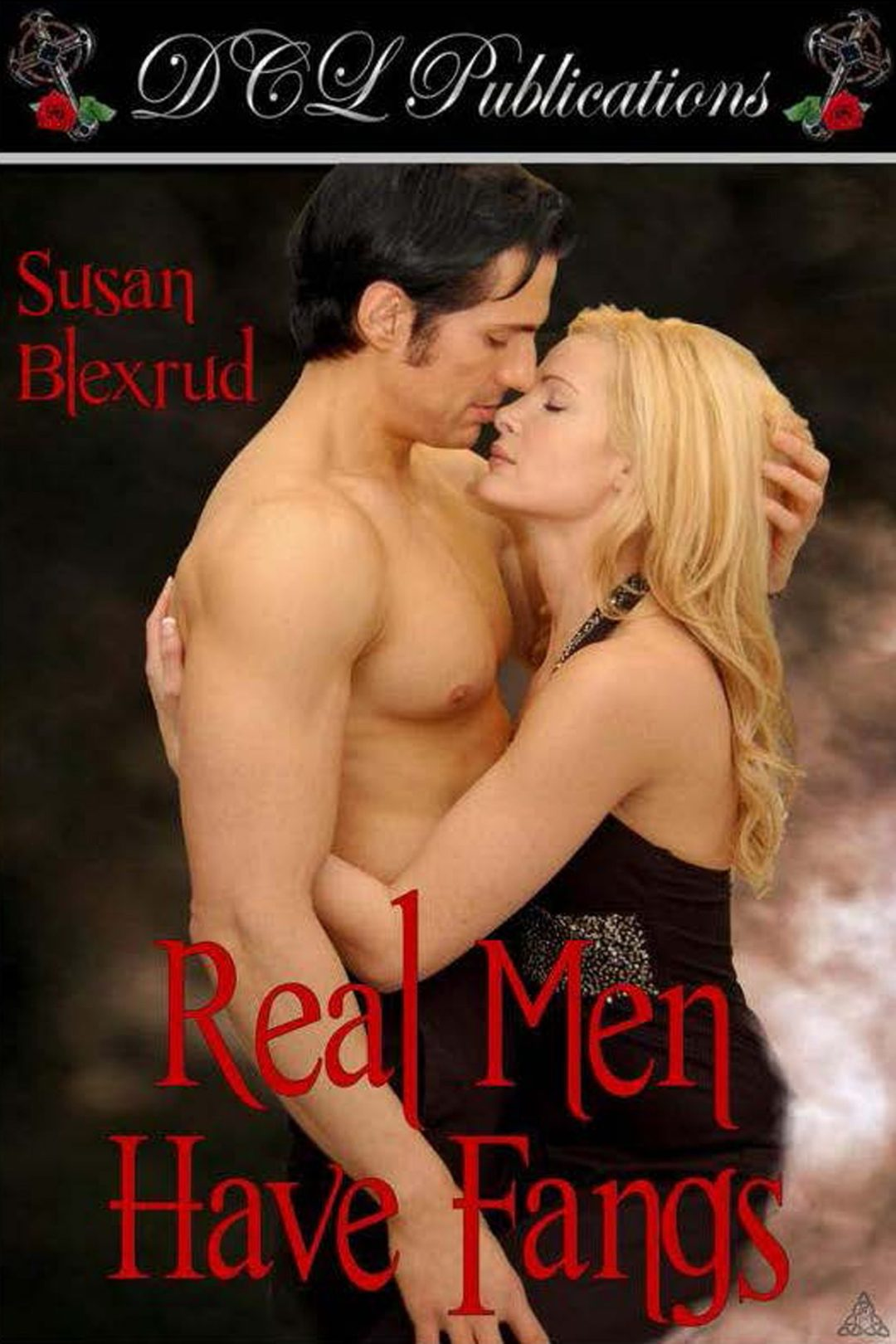 Real Men have Fangs by Susan Blexrud