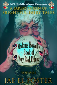 Madame Howell's Book of Very Bad Things Vol. 1 by Jae El Foster