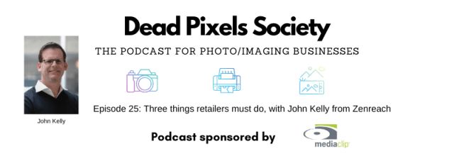 The Dead Pixels Society Podcast: Three things retailers must do, with John Kelly from Zenreach
