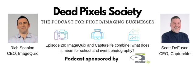 Dead Pixels Society podcast: ImageQuix and Capturelife combine; what does it mean for school and event photography?