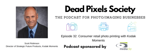 Dead Pixels Society podcast: Consumer retail photo printing with Kodak Moments