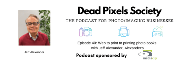 Dead Pixels Society podcast: Web to print to printing photo books, with Jeff Alexander, Alexander's