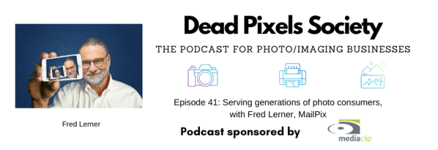 The Dead Pixels Society podcast: Lessons learned from a life in the photo business, with Fred Lerner, MailPix