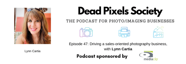 Dead Pixels Society podcast: Driving a sales-oriented photography business, with Lynn Cartia