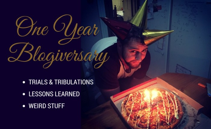 One Year Blogiversary: Trials, Tribulations, Lessons Learned