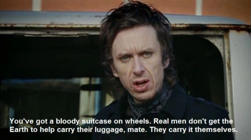 A suitcase with wheels? Real men don't get the earth to carry their luggage for them, mate. They carry it themselves.