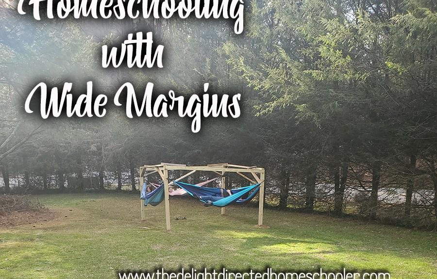 Homeschooling with Wide Margins
