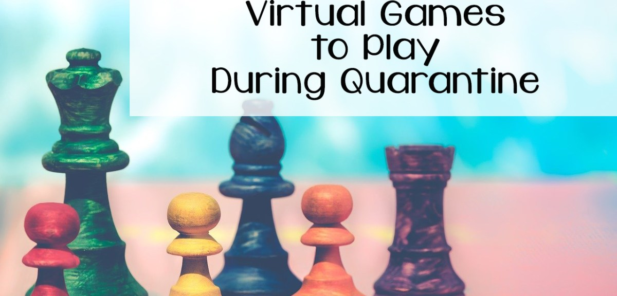 Virtual Games to Play During Quarantine