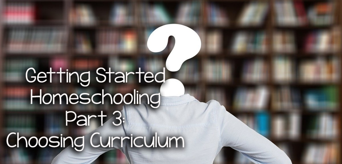 Getting Started Homeschooling Part 3- Choosing Curriculum