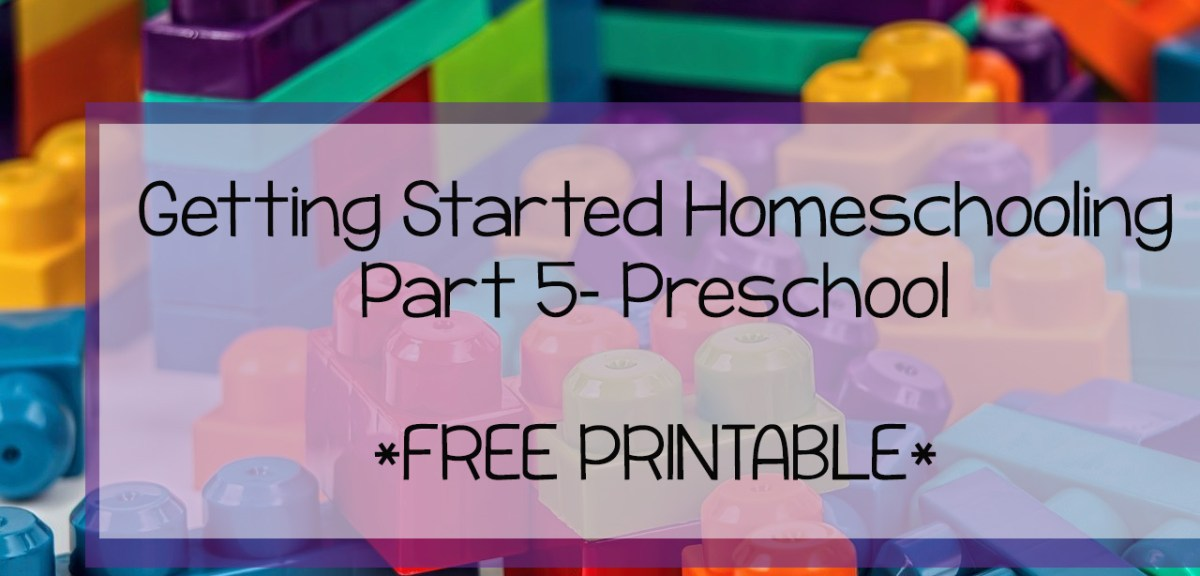 Getting Started Homeschooling Part 5- Preschool