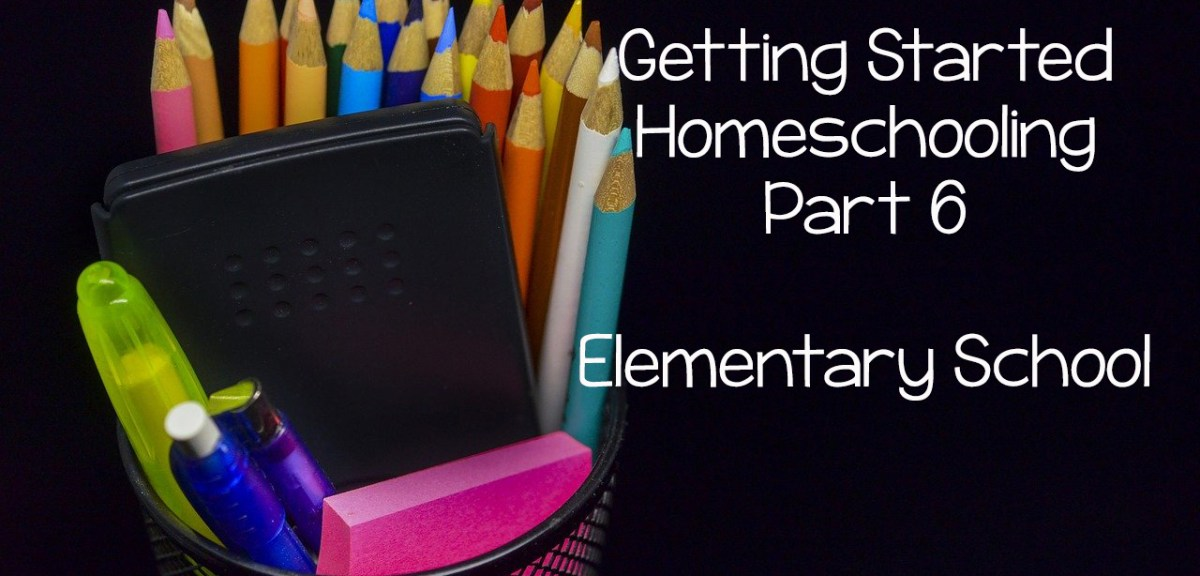 Getting Started Homeschooling Part 6- Elementary School