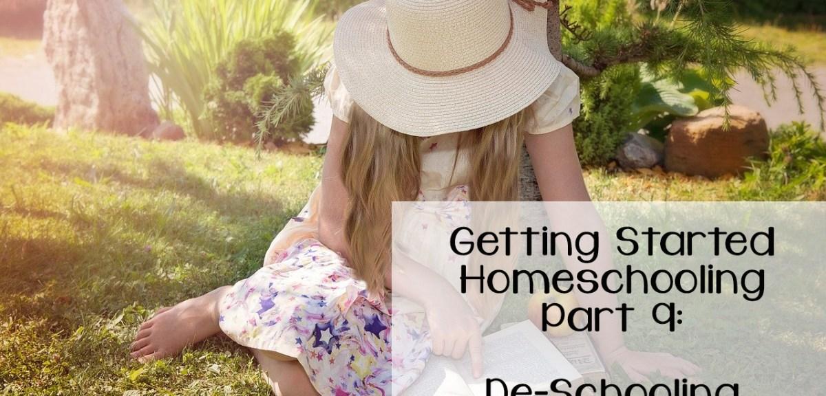 Getting Started Homeschooling Part 9- De-Schooling