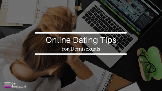 Online Dating Tips for Demisexuals