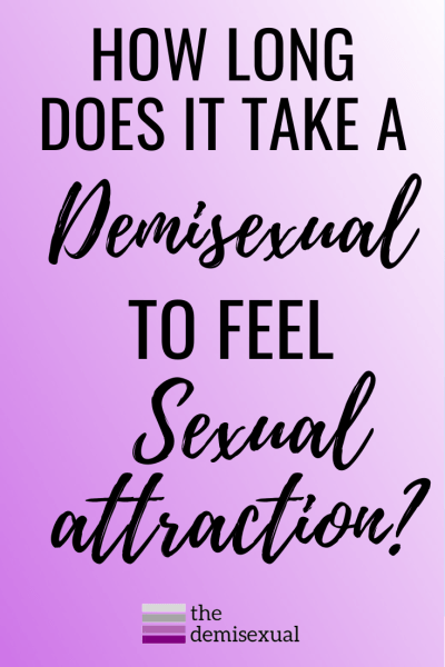How long does it take a demisexual to experience sexual attraction?