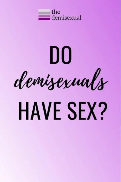 Do Demisexuals have sex?
