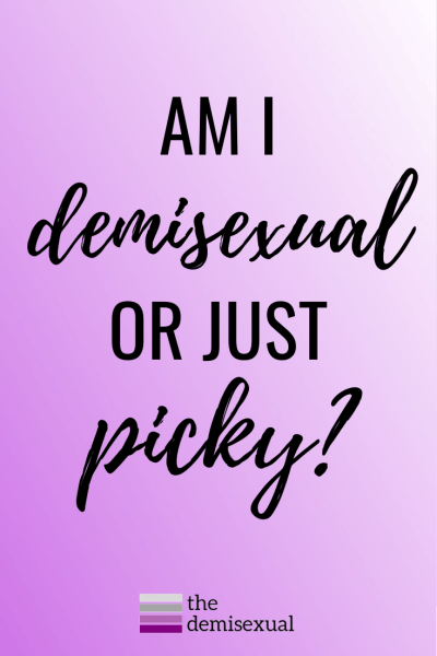 Demisexual or just picky?