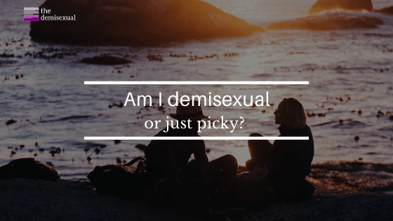 Demisexual or Picky