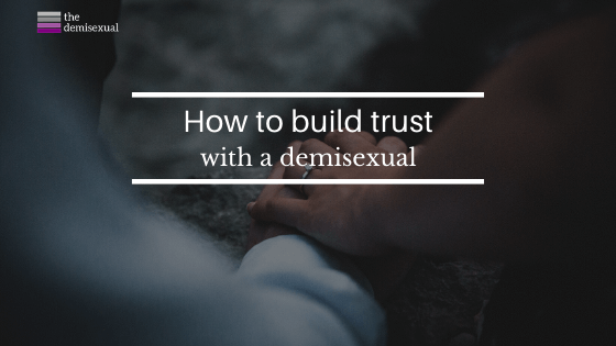 How to build trust with a demisexual