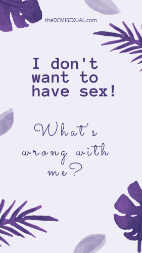 I odn't want to have sex! What's wrong with me?