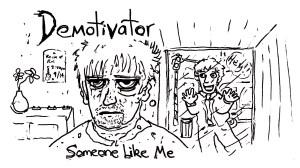 Someone Like Me by Demotivator