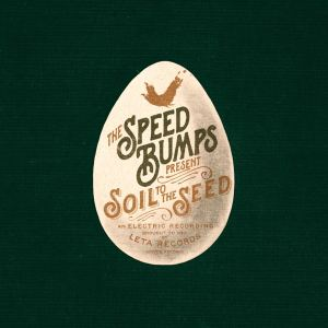"""The latest effort by The Speedbumps, """"Soil to the Seed,"""" comes out May 5."""