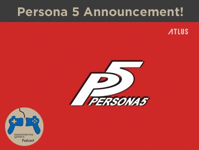 Persona 4 Arena Ultimax, Persona 5 Announcement, Persona 5 Teaser, Atlus USA, Persona Q, PS4 Persona, JRPG,