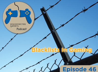gaming media blackouts, blacklists, gaming podcast, video game discussions,