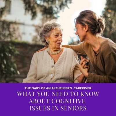 What You Need to Know About Cognitive Issues in Seniors