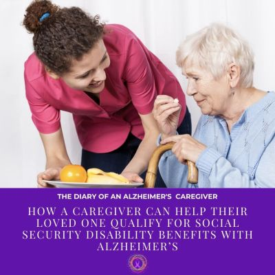 How a Caregiver Can Help Their Loved One Qualify for Social Security Disability Benefits with Alzheimer's