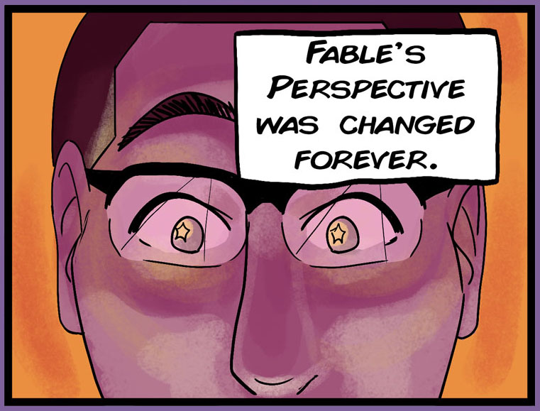 Stars in Fable's eyes as his perspective is changed