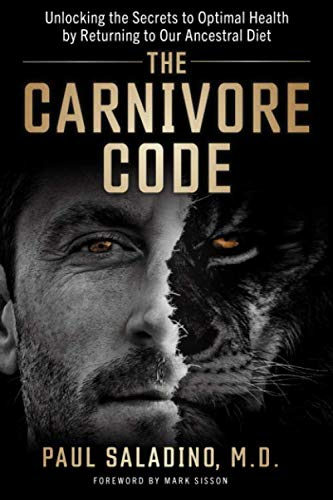 "Fact-Checking ""The Carnivore Code: Unlocking the Secrets to Optimal Health by Returning to Our Ancestral Diet,"" by Dr. Paul Saladino, Part One"