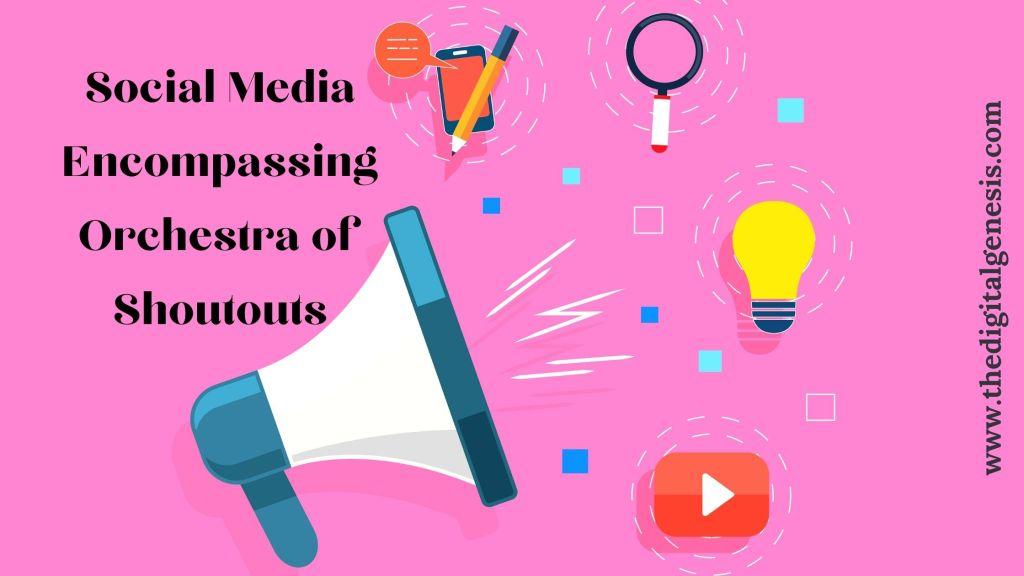 Social Media Encompassing Orchestra of Shoutouts
