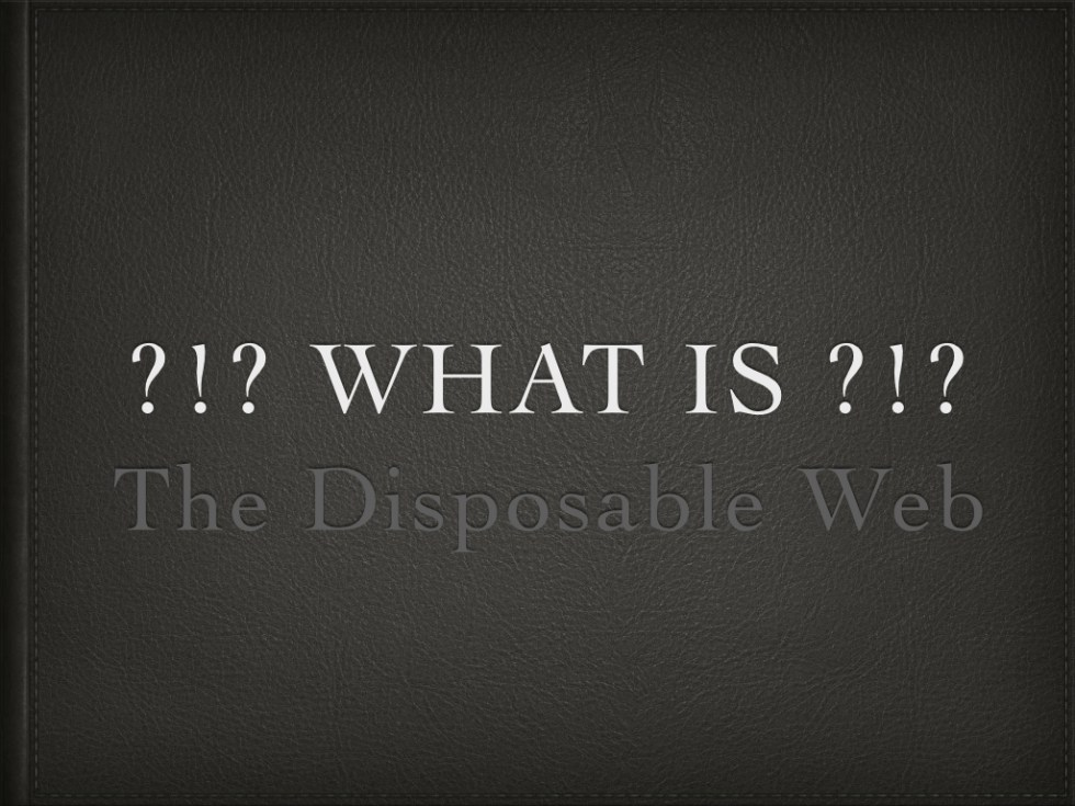 What is The Disposable Web?